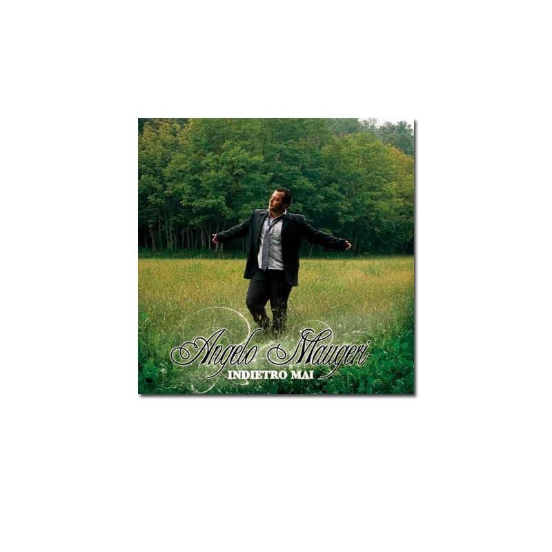 Indietro mai, il nuovo CD di Angelo Maugeri
